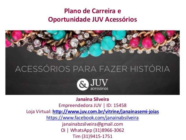Janaina Silveira Empreendedora JUV | ID: 15458 Loja Virtual: http://www.juv.com.br/vitrine/janainasemi-joias https://www.f...