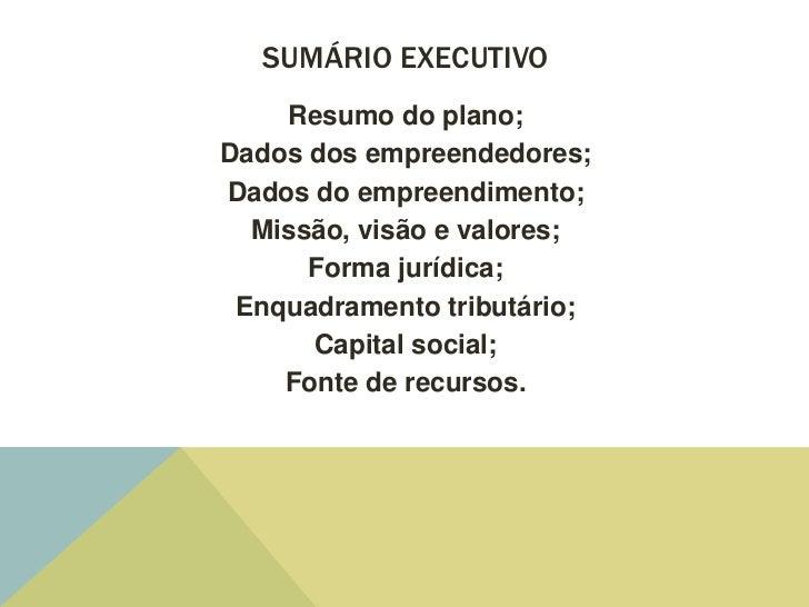 SUMÁRIO EXECUTIVO    Resumo do plano;Dados dos empreendedores;Dados do empreendimento;  Missão, visão e valores;      Form...