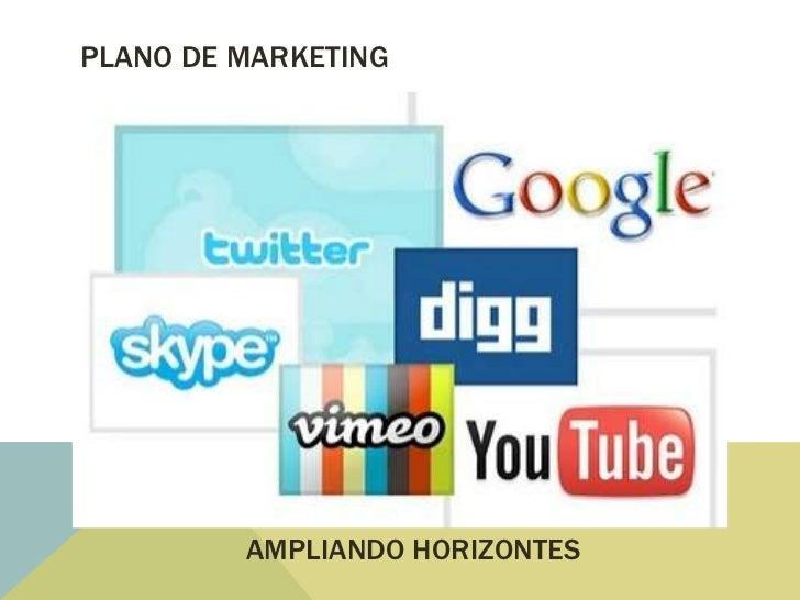 PLANO DE MARKETING         AMPLIANDO HORIZONTES