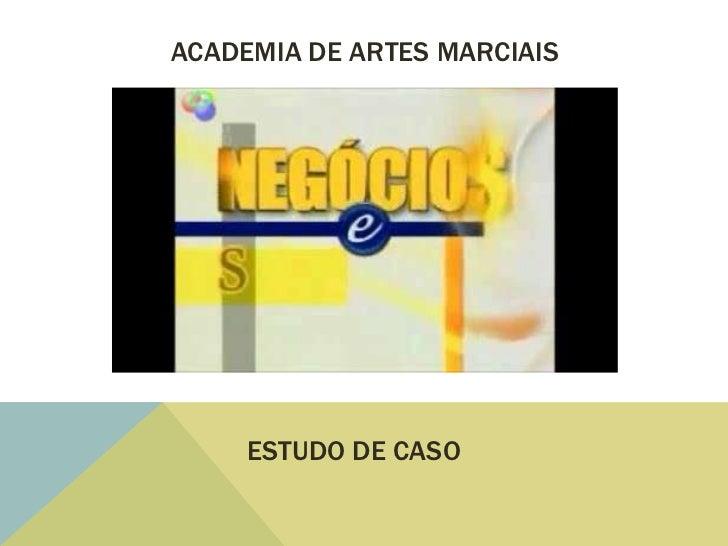 ACADEMIA DE ARTES MARCIAIS     ESTUDO DE CASO