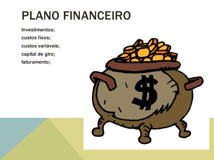PLANO FINANCEIROInvestimentos;custos fixos;custos variáveis;capital de giro;faturamento;