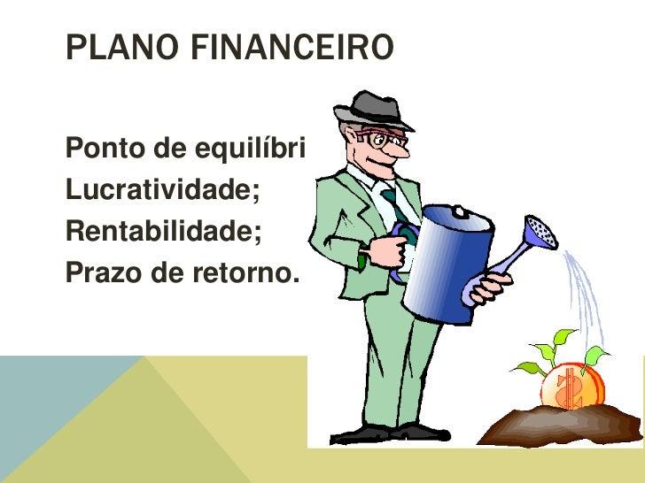 PLANO FINANCEIROPonto de equilíbrio;Lucratividade;Rentabilidade;Prazo de retorno.
