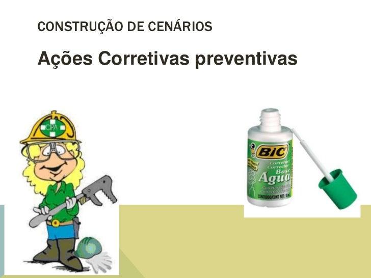 CONSTRUÇÃO DE CENÁRIOSAções Corretivas preventivas