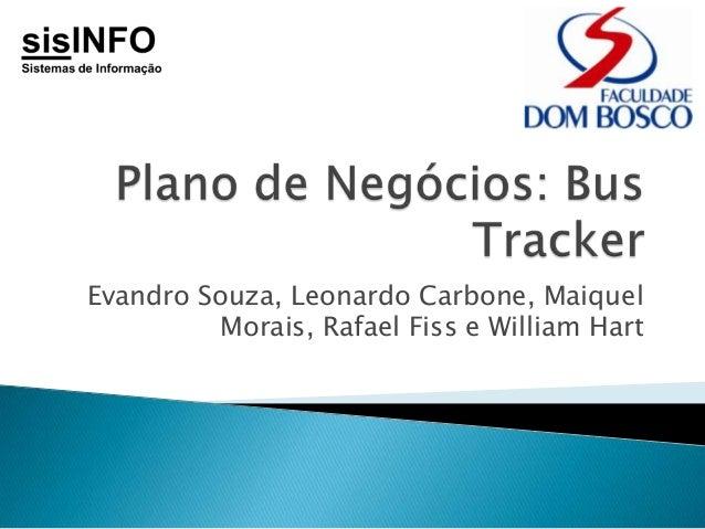 Evandro Souza, Leonardo Carbone, MaiquelMorais, Rafael Fiss e William Hart