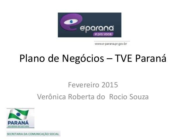 Plano de Negócios – TVE Paraná Fevereiro 2015 Verônica Roberta do Rocio Souza