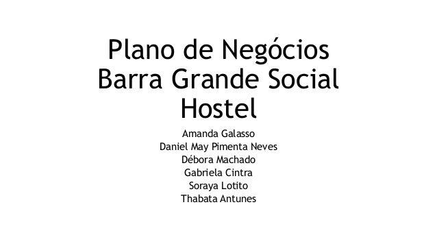 Plano de Negócios Barra Grande Social Hostel Amanda Galasso Daniel May Pimenta Neves Débora Machado Gabriela Cintra Soraya...
