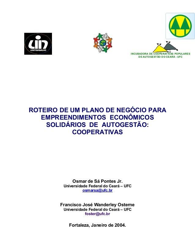 INCUBADORA DE COOPERATIVAS POPULARES DE AUTOGESTÃO DO CEARÁ - UFC  ROTEIRO DE UM PLANO DE NEGÓCIO PARA EMPREENDIMENTOS ECO...