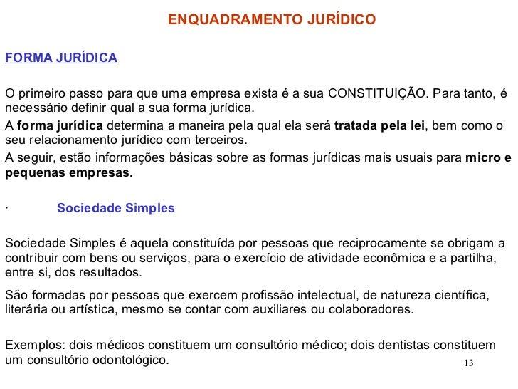 FORMA JURÍDICA O primeiro passo para que uma empresa exista é a sua CONSTITUIÇÃO. Para tanto, é necessário definir qual a ...