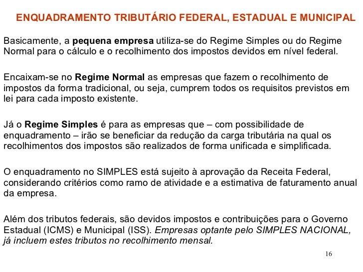 Basicamente, a  pequena empresa  utiliza-se do Regime Simples ou do Regime Normal para o cálculo e o recolhimento dos impo...