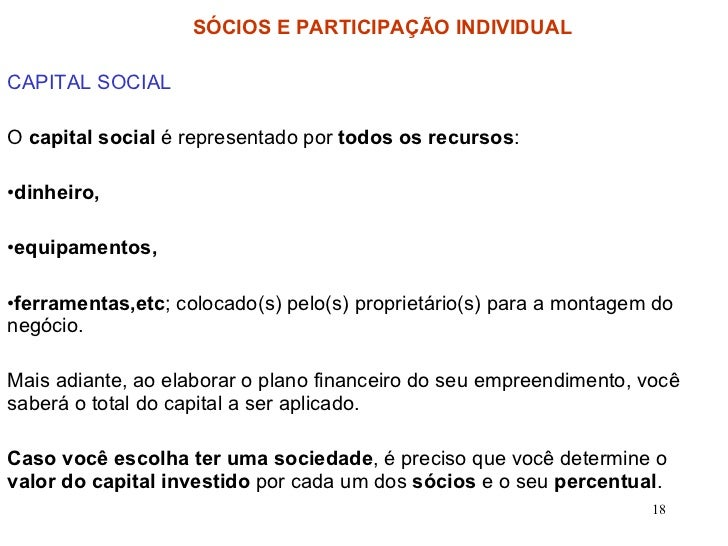 <ul><li>CAPITAL SOCIAL </li></ul><ul><li>O  capital social  é representado por  todos os recursos : </li></ul><ul><li>dinh...