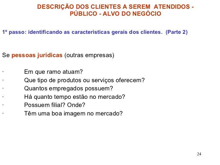 DESCRIÇÃO DOS CLIENTES A SEREM  ATENDIDOS - PÚBLICO - ALVO DO NEGÓCIO 1º passo: identificando as características gerais do...
