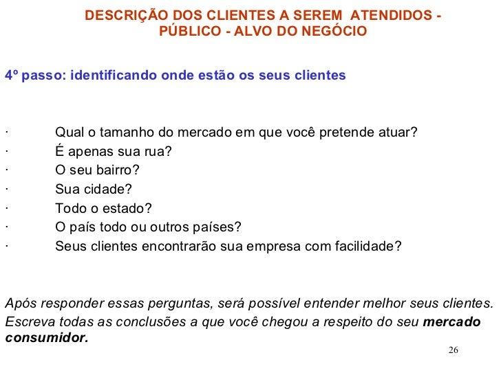 DESCRIÇÃO DOS CLIENTES A SEREM  ATENDIDOS - PÚBLICO - ALVO DO NEGÓCIO 4º passo: identificando onde estão os seus clientes ...