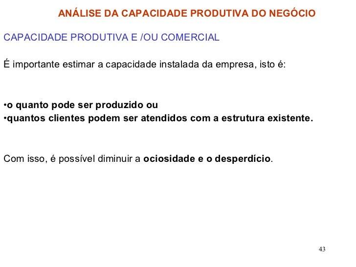 <ul><li>CAPACIDADE PRODUTIVA E /OU COMERCIAL </li></ul><ul><li>É importante estimar a capacidade instalada da empresa, ist...