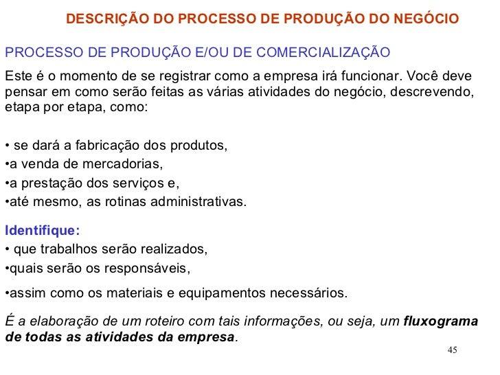 DESCRIÇÃO DO PROCESSO DE PRODUÇÃO DO NEGÓCIO <ul><li>PROCESSO DE PRODUÇÃO E/OU DE COMERCIALIZAÇÃO </li></ul><ul><li>Este é...