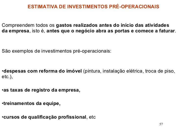 <ul><li>Compreendem todos os  gastos realizados antes do início das atividades da empresa , isto é,  antes que o negócio a...