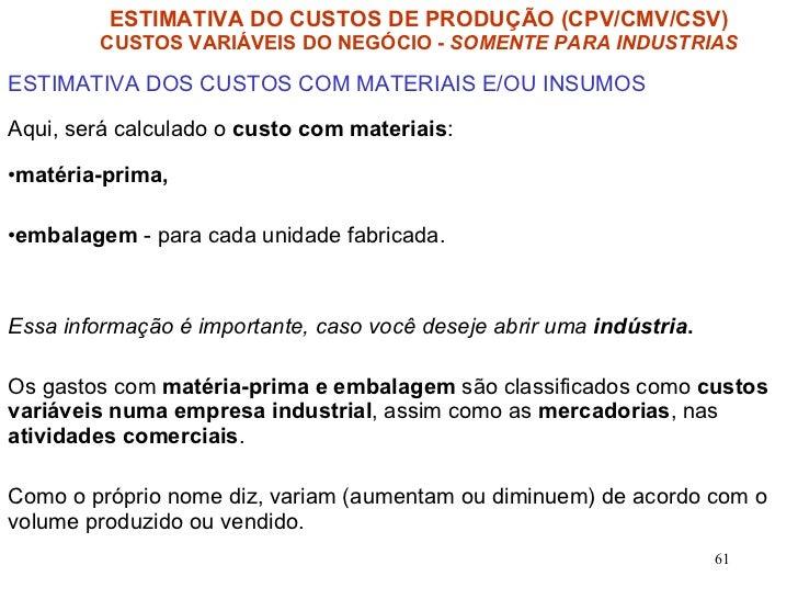 <ul><li>ESTIMATIVA DOS CUSTOS COM MATERIAIS E/OU INSUMOS </li></ul><ul><li>Aqui, será calculado o  custo com materiais : <...