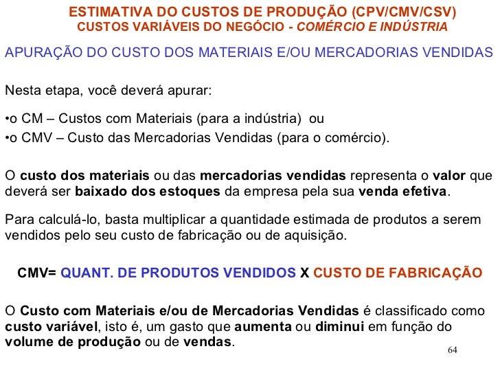 <ul><li>APURAÇÃO DO CUSTO DOS MATERIAIS E/OU MERCADORIAS VENDIDAS </li></ul><ul><li>Nesta etapa, você deverá apurar: </li>...