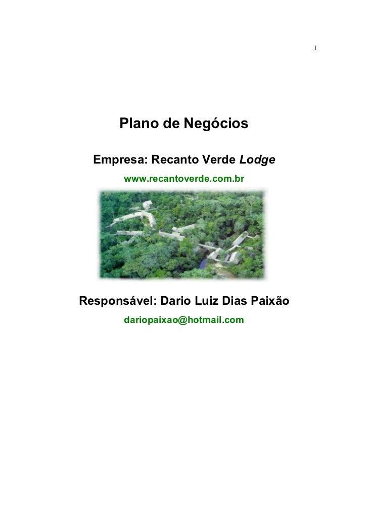 1      Plano de Negócios  Empresa: Recanto Verde Lodge       www.recantoverde.com.brResponsável: Dario Luiz Dias Paixão   ...