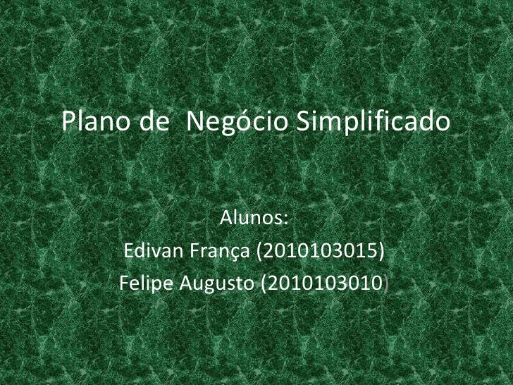 Plano de Negócio Simplificado              Alunos:    Edivan França (2010103015)    Felipe Augusto (2010103010)