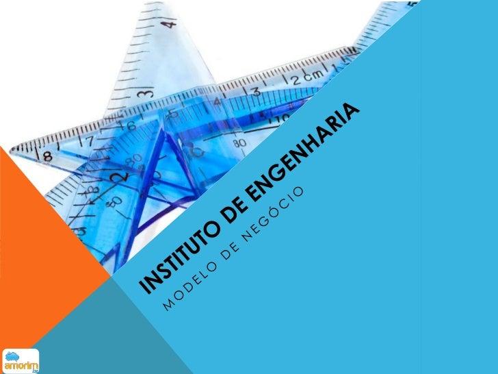 CLIENTESQuem compraria os    • Engenheirosprodutos ofertados   • Associações depelo Instituto de      EngenhariaEngenharia...