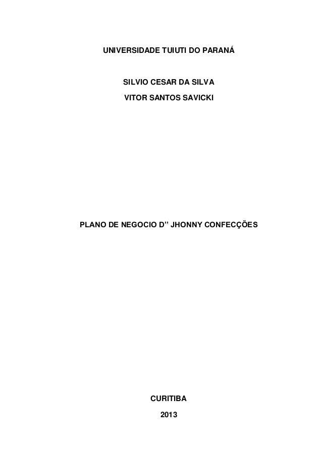 UNIVERSIDADE TUIUTI DO PARANÁ  SILVIO CESAR DA SILVA VITOR SANTOS SAVICKI  PLANO DE NEGOCIO D'' JHONNY CONFECÇÕES  CURITIB...