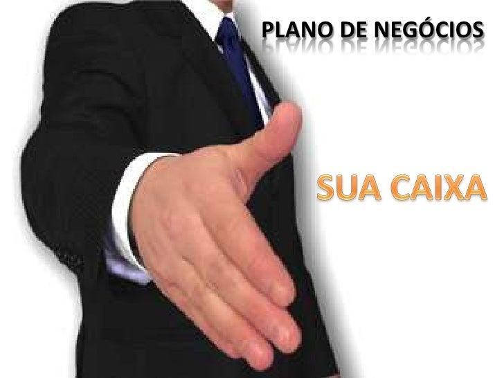 PLANO DE NEGÓCIOS<br />SUA CAIXA<br />