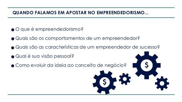 QUANDO FALAMOS EM APOSTAR NO EMPREENDEDORISMO... O que é empreendedorismo? Quais são os comportamentos de um empreendedor?...