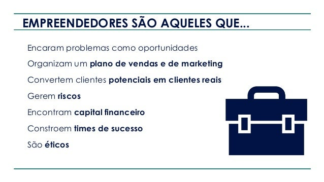 EMPREENDEDORES SÃO AQUELES QUE... Encaram problemas como oportunidades Organizam um plano de vendas e de marketing Convert...