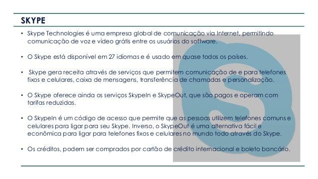 SKYPE • Skype Technologies é uma empresa global de comunicação via Internet, permitindo comunicação de voz e vídeo grátis ...