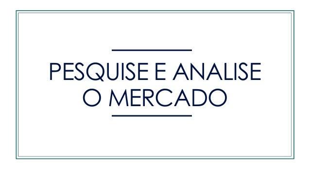 PESQUISE E ANALISE O MERCADO