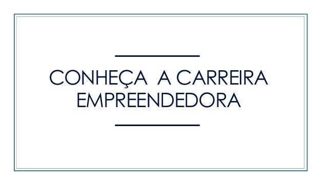 CONHEÇA A CARREIRA EMPREENDEDORA
