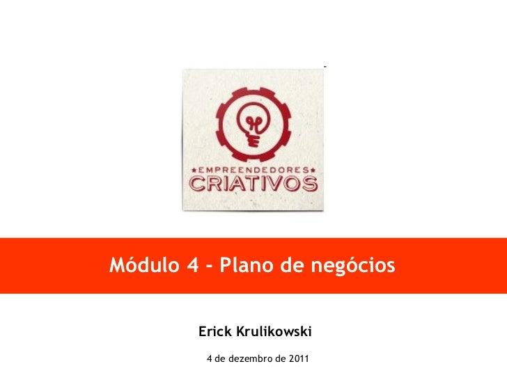 Módulo 4 - Plano de negócios Erick Krulikowski 4 de dezembro de 2011