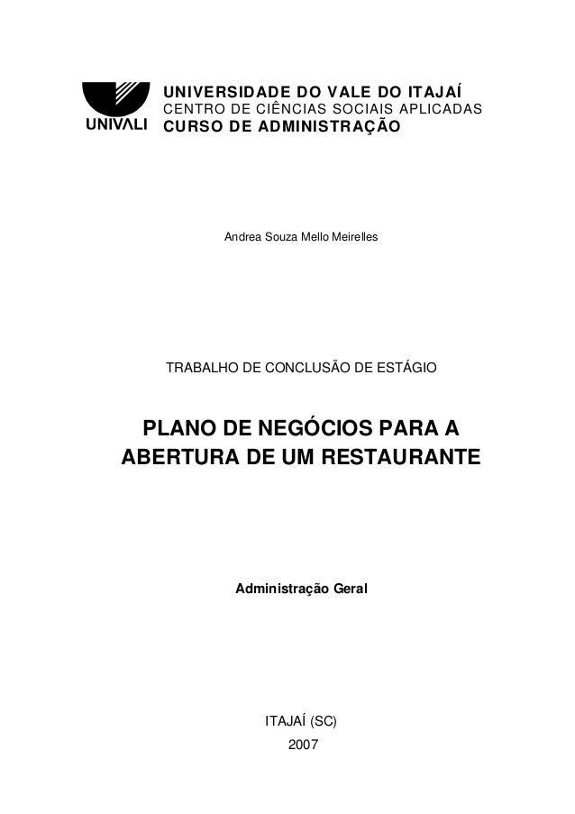 1 Andrea Souza Mello Meirelles TRABALHO DE CONCLUSÃO DE ESTÁGIO PLANO DE NEGÓCIOS PARA A ABERTURA DE UM RESTAURANTE Admini...