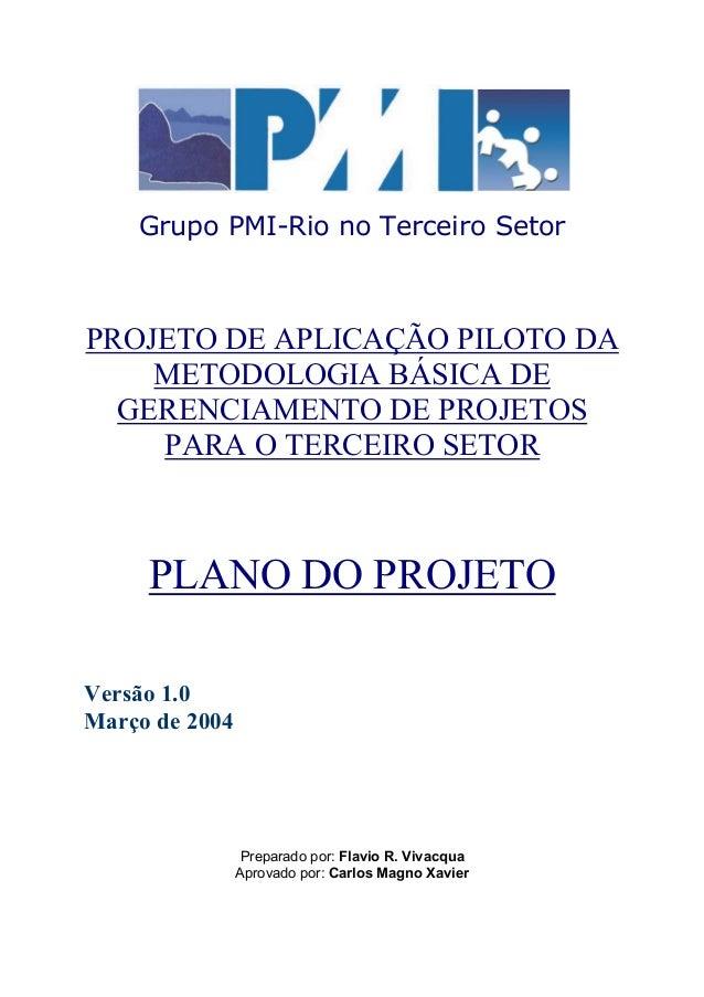 Grupo PMI-Rio no Terceiro Setor PROJETO DE APLICAÇÃO PILOTO DA METODOLOGIA BÁSICA DE GERENCIAMENTO DE PROJETOS PARA O TERC...