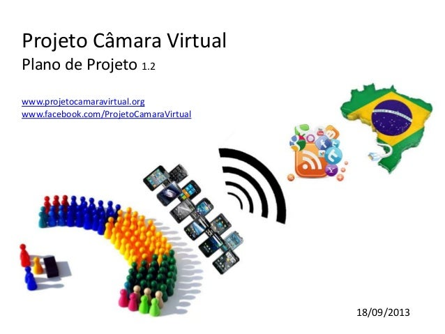 Projeto Câmara Virtual Plano de Projeto 1.2 www.projetocamaravirtual.org www.facebook.com/ProjetoCamaraVirtual 18/09/2013