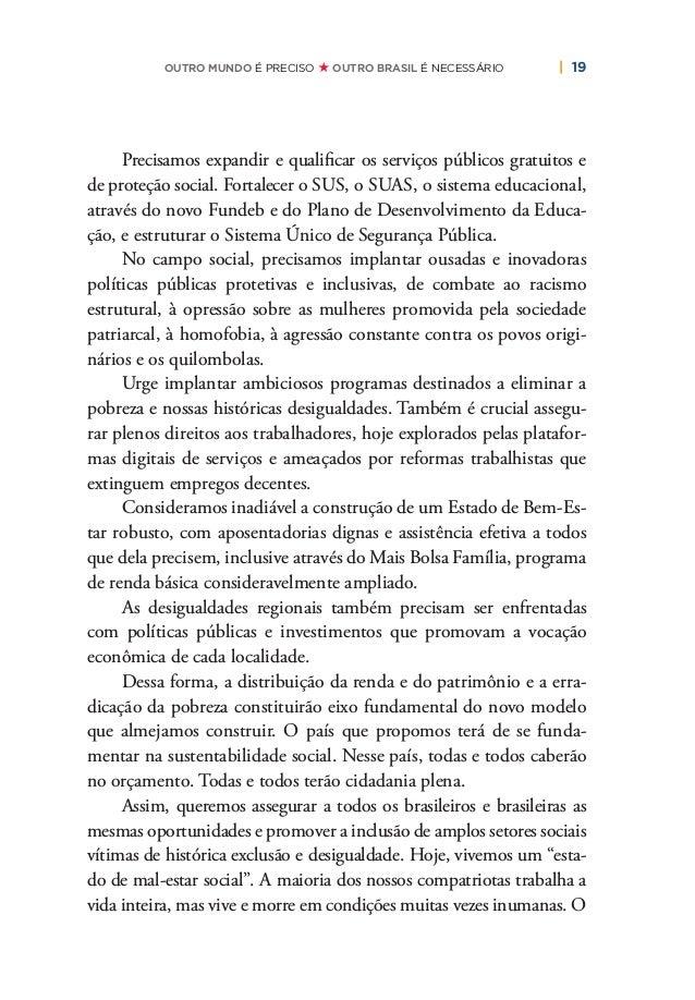   21OUTRO MUNDO É PRECISO OUTRO BRASIL É NECESSÁRIO Assim, o Brasil que desejamos e propomos fundamenta-se em eixos estrut...