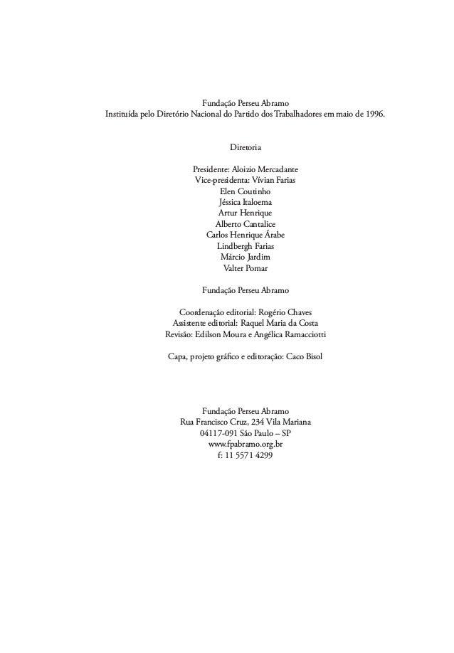 Fundação Perseu Abramo Instituída pelo Diretório Nacional do Partido dos Trabalhadores em maio de 1996. Diretoria Presiden...