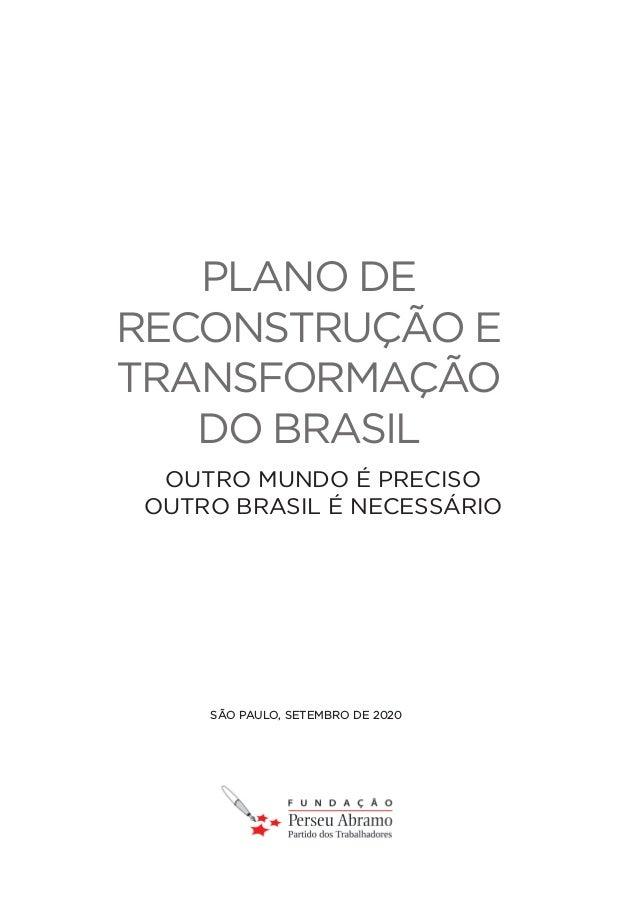 PLANO DE RECONSTRUÇÃO E TRANSFORMAÇÃO DO BRASIL OUTRO MUNDO É PRECISO OUTRO BRASIL É NECESSÁRIO SÃO PAULO, SETEMBRO DE 2020