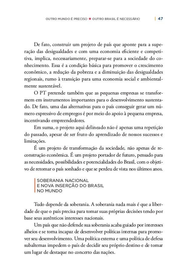 50   PLANO DE RECONSTRUÇÃO E TRANSFORMAÇÃO DO BRASIL Com seu soft power (poder brando), o Brasil terá de contribuir para a...