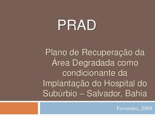 PRAD Plano de Recuperação da Área Degradada como condicionante da Implantação do Hospital do Subúrbio – Salvador, Bahia Fe...