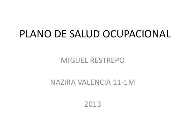 PLANO DE SALUD OCUPACIONAL       MIGUEL RESTREPO     NAZIRA VALENCIA 11-1M             2013