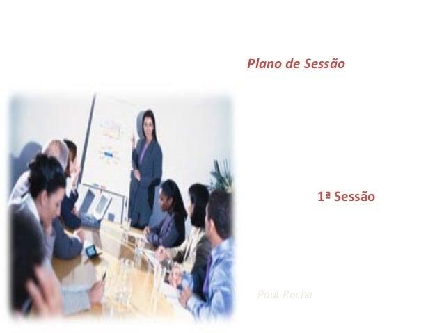 Plano de Sessão                         1ª Sessão            Paul RochaDPF111.A