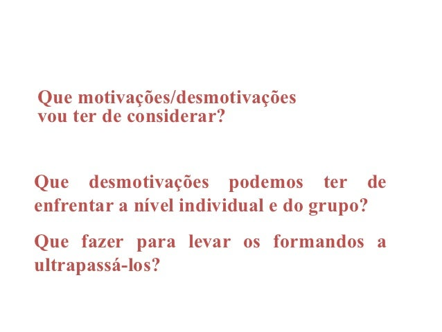 Que motivações/desmotivaçõesvou ter de considerar?Que desmotivações podemos ter deenfrentar a nível individual e do grupo?...