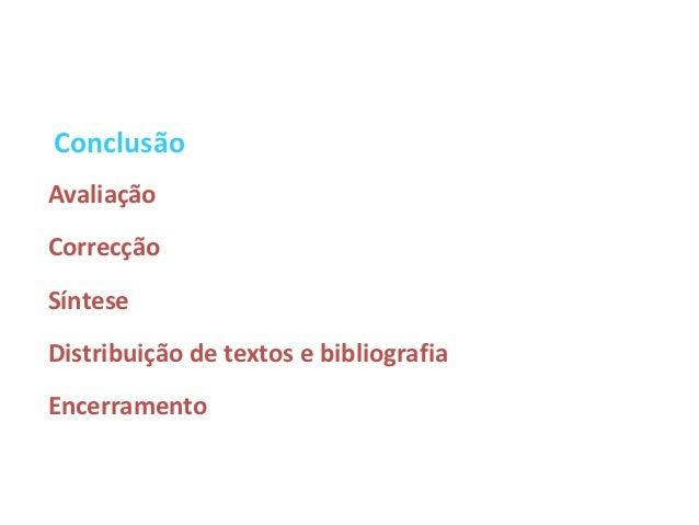 ConclusãoAvaliaçãoCorrecçãoSínteseDistribuição de textos e bibliografiaEncerramento