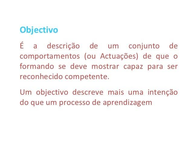 ObjectivoÉ a descrição de um conjunto decomportamentos (ou Actuações) de que oformando se deve mostrar capaz para serrecon...