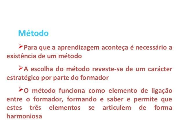 Método    Para que a aprendizagem aconteça é necessário aexistência de um método    A escolha do método reveste-se de um...