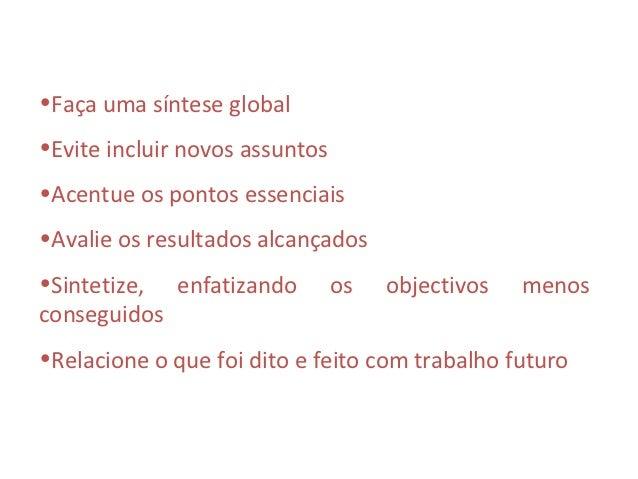 •Faça uma síntese global•Evite incluir novos assuntos•Acentue os pontos essenciais•Avalie os resultados alcançados•Sinteti...