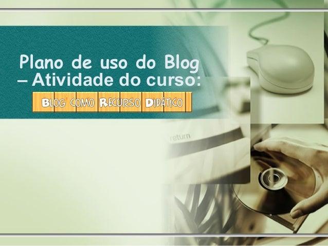 Plano de uso do Blog – Atividade do curso: