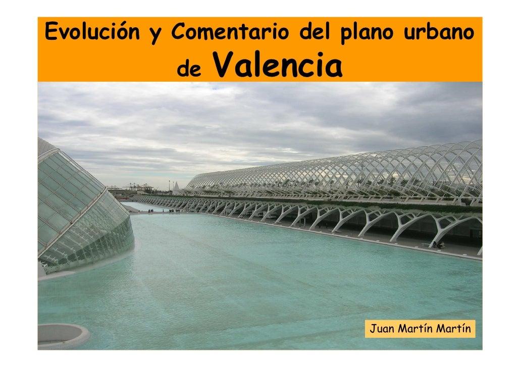 Evolución y Comentario del plano urbano            de   Valencia                                  Juan Martín Martín