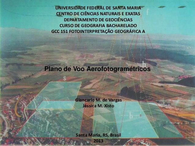 Plano de Voo Aerofotogramétricos UNIVERSIDADE FEDERAL DE SANTA MARIA CENTRO DE CIÊNCIAS NATURAIS E EXATAS DEPARTAMENTO DE ...